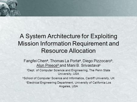 A System Architecture for Exploiting Mission Information Requirement and Resource Allocation Fangfei Chen a, Thomas La Porta a, Diego Pizzocaro b, Alun.