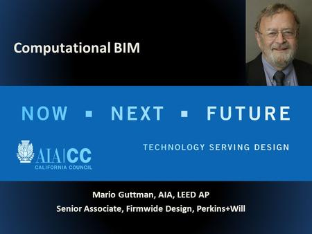 Mario Guttman, AIA, LEED AP Senior Associate, Firmwide Design, Perkins+Will Computational BIM.