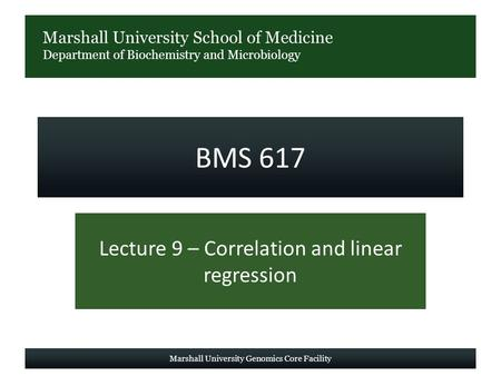Marshall University School of Medicine Department of Biochemistry and Microbiology BMS 617 Lecture 9 – Correlation and linear regression Marshall University.