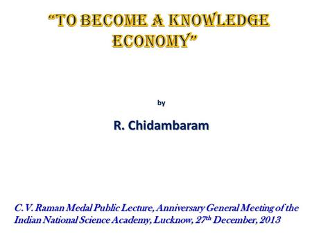 By R. Chidambaram C.V. Raman Medal Public Lecture, Anniversary General Meeting of the <strong>Indian</strong> National Science Academy, Lucknow, 27 th December, 2013.