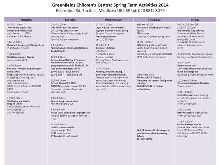 Greenfields Children's Centre: Spring Term Activities 2014 Recreation Rd, Southall, Middlesex UB2 5PF ph 020 8813 8079 MondayTuesdayWednesdayThursdayFriday.