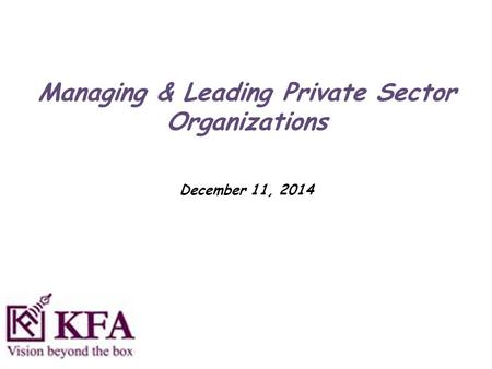 Managing & Leading Private Sector Organizations December 11, 2014.