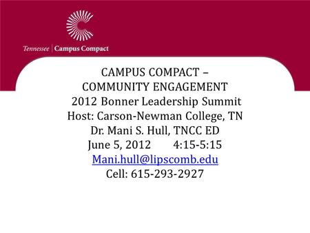 Communications Update CAMPUS COMPACT – COMMUNITY ENGAGEMENT 2012 Bonner Leadership Summit Host: Carson-Newman College, TN Dr. Mani S. Hull, TNCC ED June.