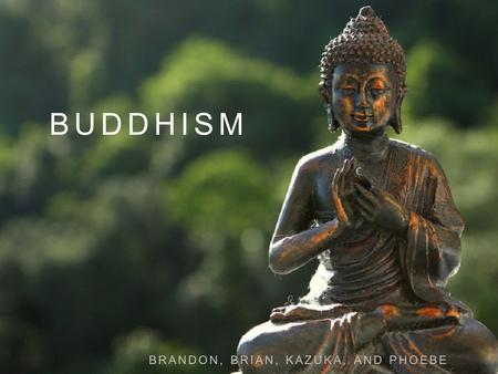 BUDDHISM BRANDON, BRIAN, KAZUKA, AND PHOEBE. BEGINNING In Northern India 2,500 years ago, Prince Siddhartha Gautauma later became the buddha. SPREAD Trading.