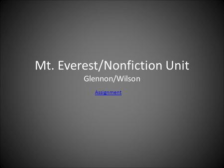 Mt. Everest/Nonfiction Unit Glennon/Wilson Assignment.