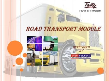 Developed By Road Transport Module. In the present scenario logistics is playing crucial roll in all the major business. It is very expensive to have.