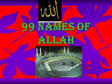 99 NAMES OF ALLAH. Arabic English Translation 1 Allah (الله)The Greatest Name 1 Allah (الله)The Greatest Name 2 Ar-Rahman (الرحمن)The All-Compassionate.