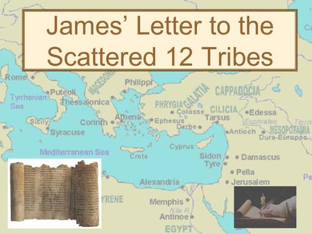 James' Letter to the Scattered 12 Tribes. I taught High School biology and AP biology Explains my 8 th grade vocabulary.