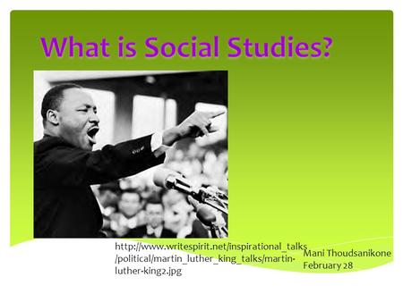 /political/martin_luther_king_talks/martin- luther-king2.jpg Mani Thoudsanikone February 28.
