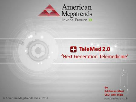 TeleMed 2.0 ' TeleMed 2.0 ' Next Generation Telemedicine' By, Sridharan Mani CEO, AMI <strong>India</strong>.