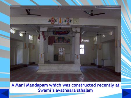A Mani Mandapam which was constructed recently at Swami's avathaara sthalam.
