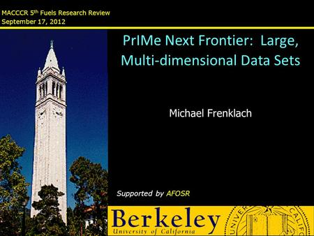MACCCR 5 th Fuels Research Review September 17, 2012 Michael Frenklach Supported by AFOSR PrIMe Next Frontier: Large, Multi-dimensional Data Sets.