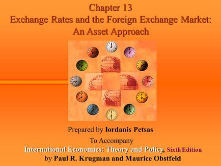 Chapter 13 Exchange Rates and the Foreign Exchange Market: An Asset Approach Prepared by Iordanis Petsas To Accompany International Economics: Theory and.