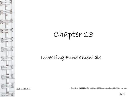 Chapter 13 Investing Fundamentals McGraw-Hill/Irwin Copyright © 2012 by The McGraw-Hill Companies, Inc. All rights reserved. 13-1.