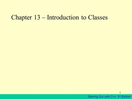 Starting Out with C++, 3 rd Edition 1 Chapter 13 – Introduction to Classes.