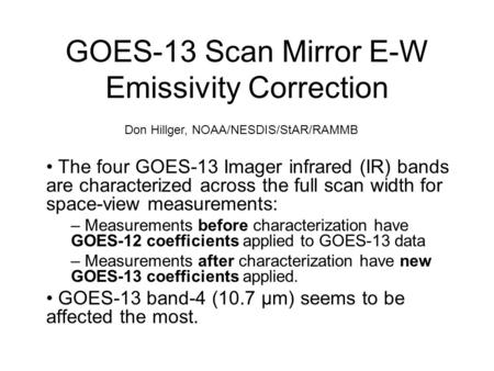 GOES-13 Scan Mirror E-W Emissivity Correction The four GOES-13 Imager infrared (IR) bands are characterized across the full scan width for space-view measurements: