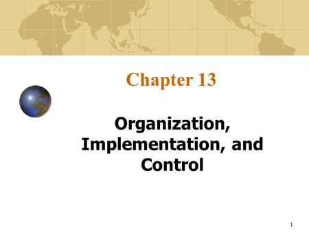 1 Chapter 13 Organization, Implementation, and Control.