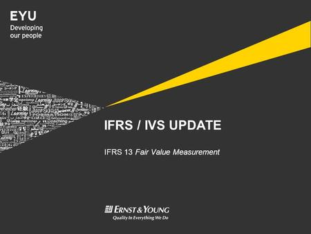 IFRS / IVS UPDATE IFRS 13 Fair Value Measurement.
