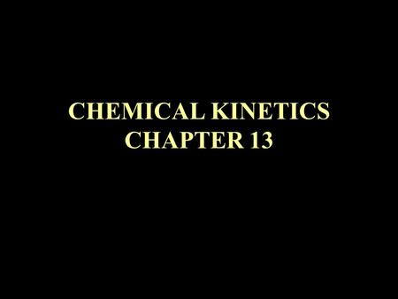 CHEMICAL KINETICS CHAPTER 13