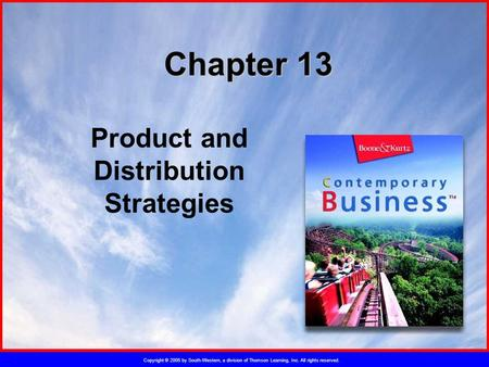 Copyright © 2005 by South-Western, a division of Thomson Learning, Inc. All rights reserved. Chapter 13 Product and Distribution Strategies.