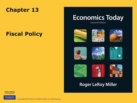 Copyright © 2012 Pearson Addison-Wesley. All rights reserved. Chapter 13 Fiscal Policy.