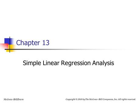 Copyright © 2010 by The McGraw-Hill Companies, Inc. All rights reserved. McGraw-Hill/Irwin Simple Linear Regression Analysis Chapter 13.