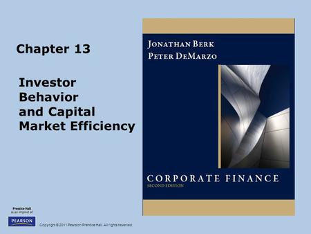 Copyright © 2011 Pearson Prentice Hall. All rights reserved. Chapter 13 Investor Behavior and Capital Market Efficiency.