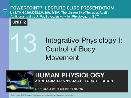 POWERPOINT ® LECTURE SLIDE PRESENTATION by LYNN CIALDELLA, MA, MBA, The University of Texas at Austin Additional text by J. Padilla exclusively for Physiology.