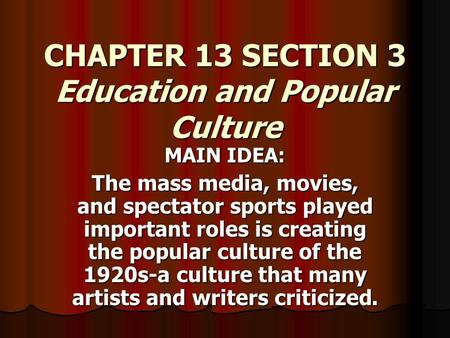 CHAPTER 13 SECTION 3 Education and Popular Culture