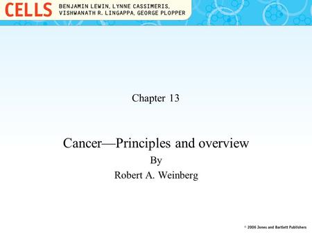 Chapter 13 Cancer—Principles and overview By Robert A. Weinberg.