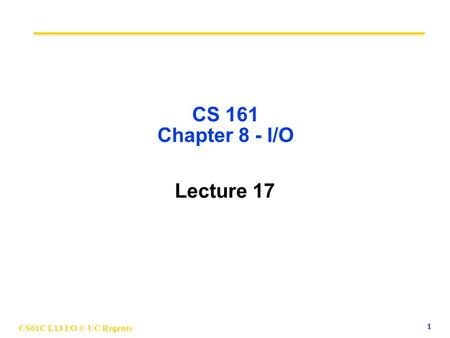 CS61C L13 I/O © UC Regents 1 CS 161 Chapter 8 - I/O Lecture 17.