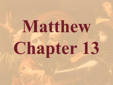 Matthew Chapter 13. Matthew 13 The Kingdom Parables A major Turning Point.
