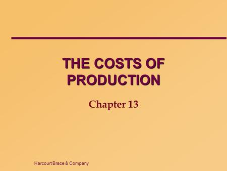 Harcourt Brace & Company THE COSTS OF PRODUCTION Chapter 13.