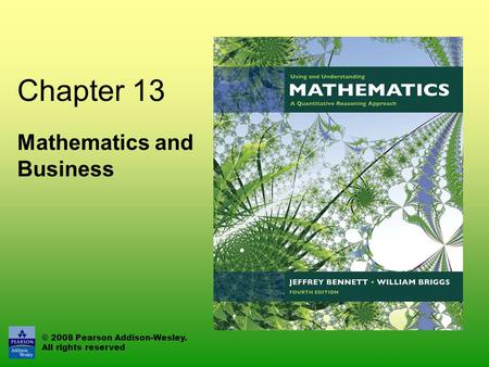 © 2008 Pearson Addison-Wesley. All rights reserved Chapter 13 Mathematics and Business.