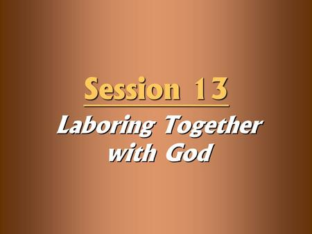 Laboring Together with God Session 13. Knowledge Objectives  Recognize how the characteristics of the Gambling Farmer are far too common in our culture.