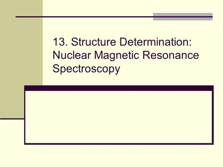 13. Structure Determination: Nuclear Magnetic Resonance Spectroscopy.