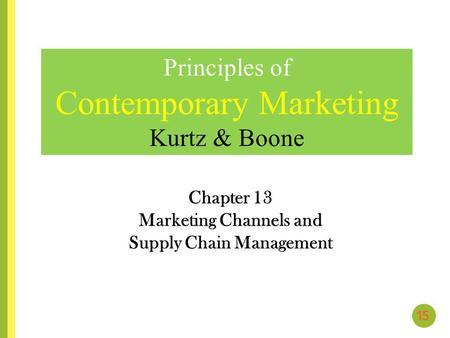 Chapter 13 Marketing Channels and Supply Chain Management Principles of Contemporary Marketing Kurtz & Boone.