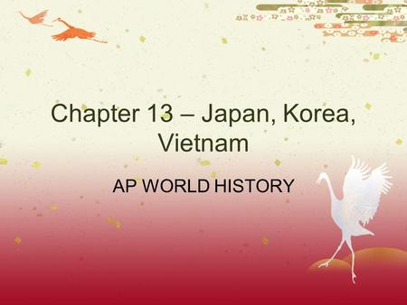 Chapter 13 – Japan, Korea, Vietnam AP WORLD HISTORY.