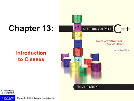 Copyright © 2012 Pearson Education, Inc. Chapter 13: Introduction to Classes.