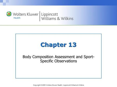 Copyright © 2009 Wolters Kluwer Health | Lippincott Williams & Wilkins Chapter 13 Body Composition Assessment and Sport- Specific Observations.