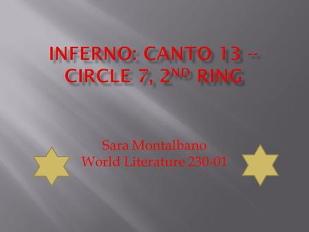 Sara Montalbano World Literature 230-01.  In the Second Ring of the Seventh Circle of Hell, Virgil and Dante enter a strange wood filled with black and.