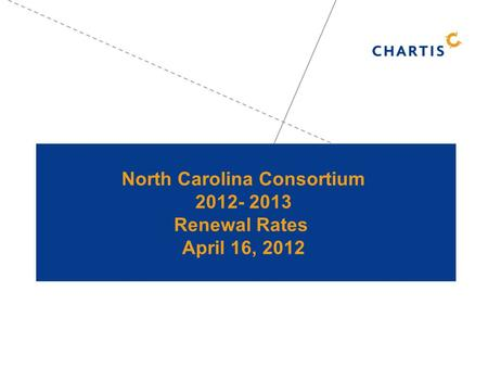 North Carolina Consortium 2012- 2013 Renewal Rates April 16, 2012.