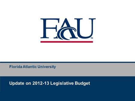 Florida Atlantic University Update on 2012-13 Legislative Budget.