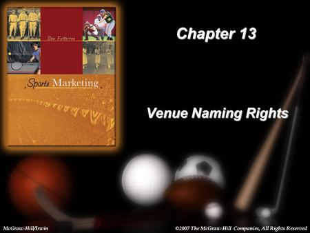 13-1 Chapter 13 Venue Naming Rights McGraw-Hill/Irwin©2007 The McGraw-Hill Companies, All Rights Reserved.