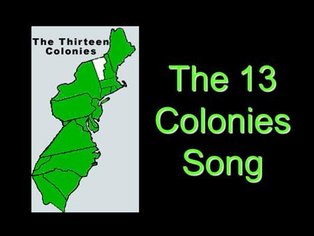 The 13 Colonies Song. On the first trip to the New World England gave to us… Jamestown, Virginia.