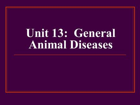Unit 13: General Animal Diseases. Blackleg Acute, highly contagious, febrile, non-contagious Affects cattle & sheep Most common in Midwestern, Southern,