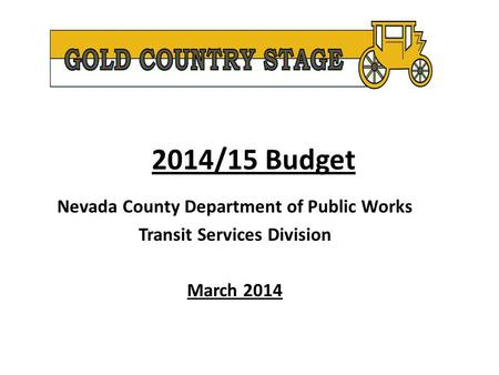 2014/15 Budget Nevada County Department of Public Works Transit Services Division March 2014.