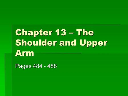 Chapter 13 – The Shoulder and Upper Arm Pages 484 - 488.