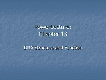 PowerLecture: Chapter 13 DNA Structure and Function.