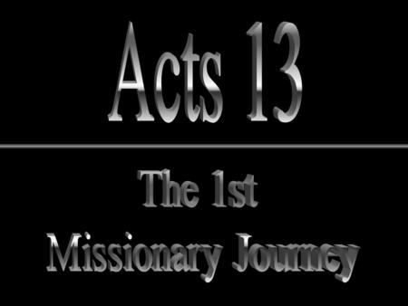 Ready to Start! Now A.D. 47 Paul - Christian for 13 years All the pieces are in place for first missionary journey!